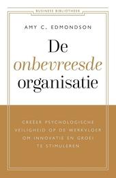 De onbevreesde organisatie : creëer psychologische veiligheid op de werkvloer om innovatie en groei te stimuleren