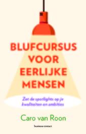 Blufcursus voor eerlijke mensen : zet de spotlights op je kwaliteiten en ambities