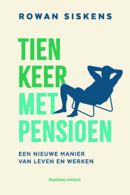 Tien keer met pensioen : een nieuwe manier van leven en werken