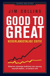Good to great : waarom sommige bedrijven een sprong vooruit maken ... en andere niet