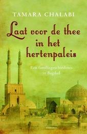 Laat voor de thee in het Hertenpaleis : een familiegeschiedenis in Bagdad