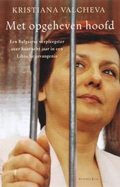 Met opgeheven hoofd : een Bulgaarse verpleegster over haar acht jaar in een Libische gevangenis