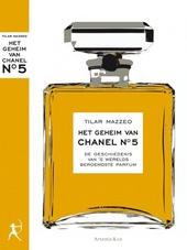 Het geheim van Chanel N° 5 : de geschiedenis van 's werelds beroemdste parfum