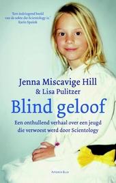 Blind geloof : een onthullend verhaal over een jeugd die verwoest werd door Scientology