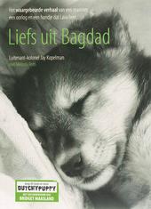 Liefs uit Bagdad : het waargebeurde verhaal van een marinier, een oorlog en een hondje dat Lava heet