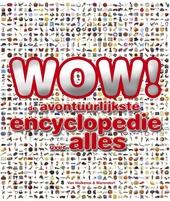 Wow! : de avontuurlijkste encyclopedie over alles