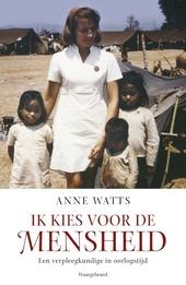 Ik kies voor de mensheid : een verpleegkundige in oorlogstijd