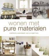 Wonen met pure materialen : praktische woonideeën voor je eigen huis