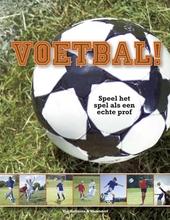 Voetbal! : speel het spel als een echte prof