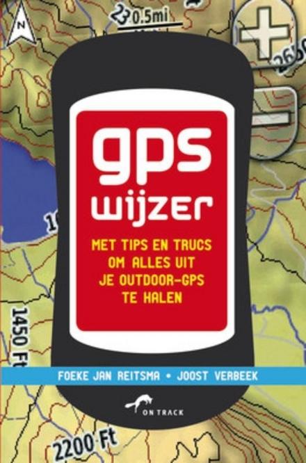 GPS wijzer : met tips en trucs om alles uit je outdoor-GPS te halen