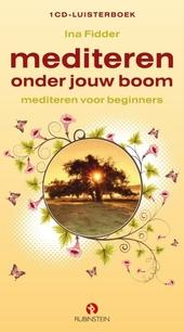 Mediteren onder jouw boom : meditatie voor beginners