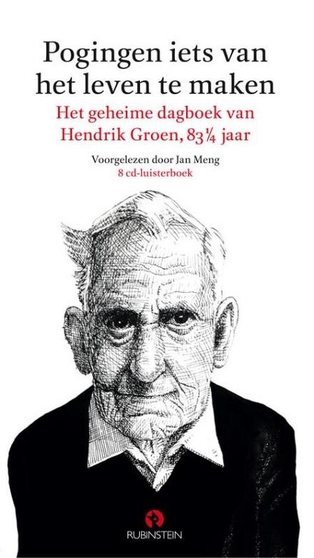 Pogingen iets van het leven te maken : het geheime dagboek van Hendrik Groen, 83 1/4 jaar