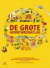 De grote avonturenatlas : een verzameling natuurwonderen, bijzondere feesten en opwindende ervaringen uit alle windstreken