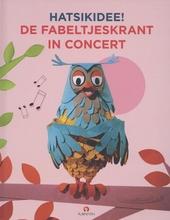 Hatsikidee! : De Fabeltjeskrant in concert