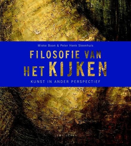 Filosofie van het kijken : kunst in ander perspectief : Eliasson, Moritz, Holbein, Duccio, Van der Weyden, Rembrand...