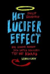 Het Lucifer effect : hoe gewone mensen zich laten verleiden tot het kwaad