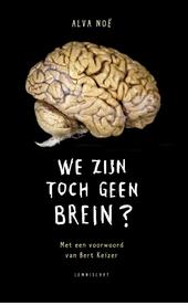 We zijn toch geen brein? : waarom onze geest niet in ons hoofd zit, en andere lessen uit de biologie van het bewust...