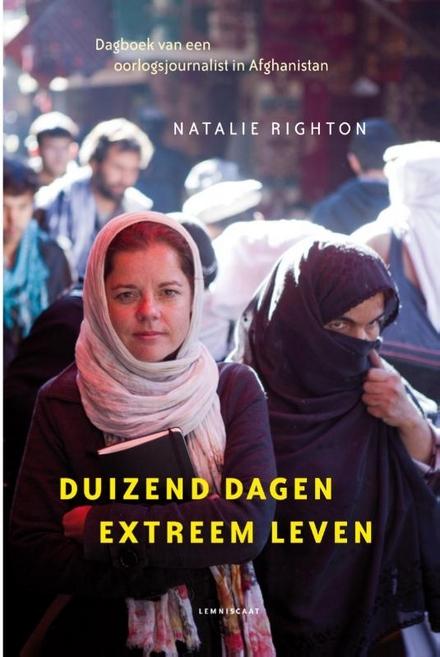 Duizend dagen extreem leven : dagboek van een oorlogsjournalist in Afghanistan