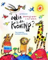 Wie is de koning? : tien magische verhalen uit Afrika