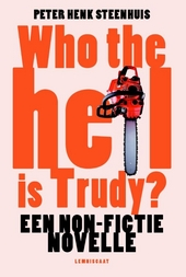 Who the hell is Trudy? : een non-fictie novelle