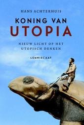 Koning van Utopia : nieuw licht op het utopisch denken