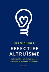 Effectief altruïsme : 1. Ontdek hoe je het meeste goed kunt doen in de wereld. 2. Doe het!