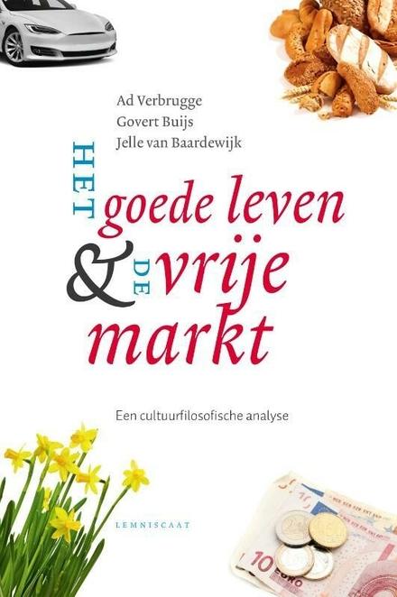 Het goede leven & de vrije markt : een cultuurfilosofische analyse