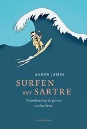 Surfen met Sartre : filosoferen op de golven van het leven