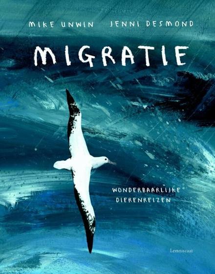 Migratie : wonderbaarlijke dierenreizen