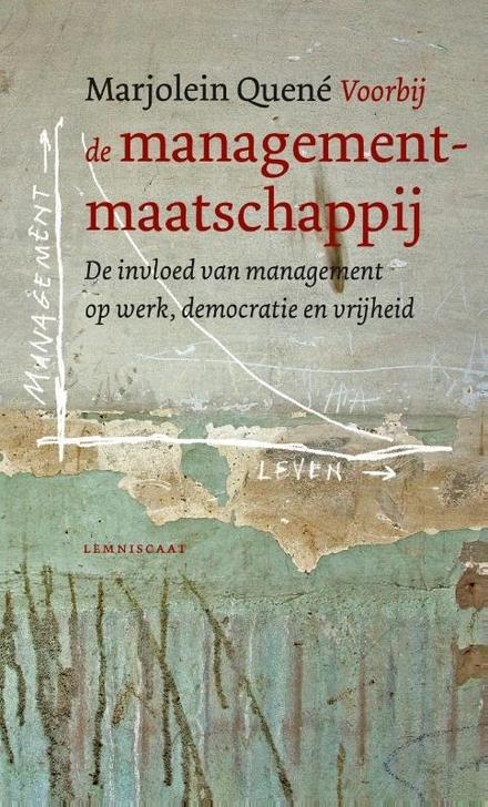 Voorbij de managementmaatschappij : de invloed van management op werk, democratie en vrijheid