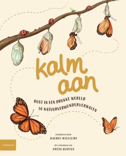 Kalm aan : rust in een drukke wereld, 50 natuurwonderverhalen