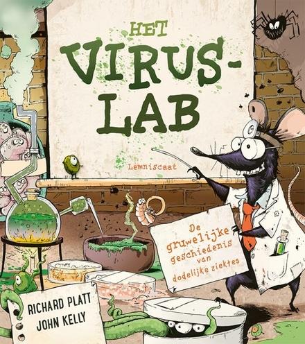 Het viruslab : de gruwelijke geschiedenis van dodelijke ziektes