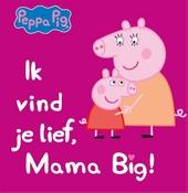 Ik vind je lief, mama big