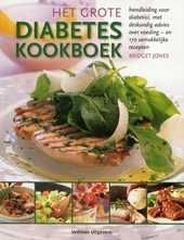 Het grote diabeteskookboek : handleiding voor diabetici, met deskundig advies over voeding en 170 verrukkelijke rec...