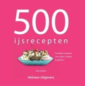500 ijsrecepten : heerlijke recepten voor ijsjes, sorbets & gelato's