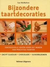 Bijzondere taartdecoraties : fantasievolle ideeën voor het maken van prachtige taarten : zacht glazuur, chocolade, ...