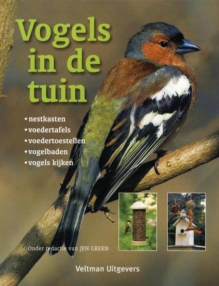 Vogels in de tuin : nestkasten, voedertafels, voedertoestellen, vogelbaden, vogels kijken