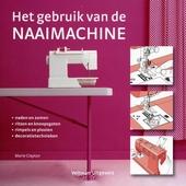 Het gebruik van de naaimachine : naden en zomen, ritsen en knoopsgaten, rimpels en plooien, decoratietechnieken
