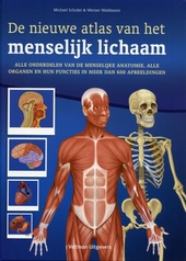 De nieuwe atlas van het menselijk lichaam : alle onderdelen van de menselijke anatomie, alle organen en hun functie...