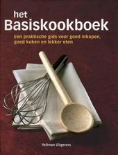 Het basiskookboek : een praktische gids voor goed inkopen, goed koken en lekker eten