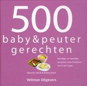 500 baby- & peutergerechten : handige en heerlijke recepten voor kinderen van 0 tot 4 jaar