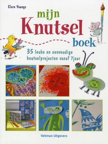 Mijn knutselboek : 35 leuke en eenvoudige knutselprojecten vanaf 7 jaar