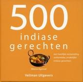 500 Indiase gerechten : een heerlijke verzameling authentieke, smakelijke Indiase gerechten