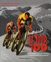Le Tour 100 : de geschiedenis van de Tour de France, 's werelds grootste wielerwedstrijd