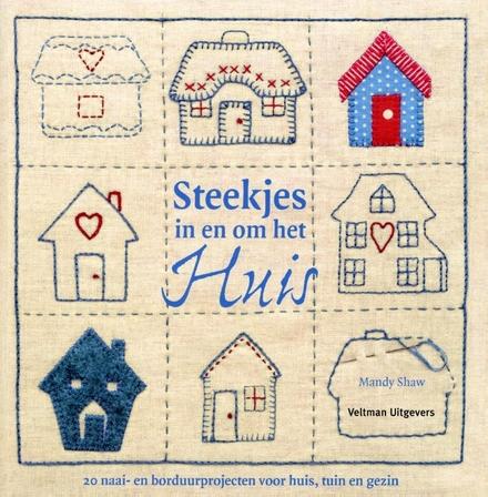 Steekjes in en om huis : 20 naai- en borduurprojecten voor huis, tuin en gezin