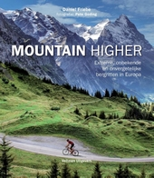 Mountain higher : extreme, onbekende en onvergetelijke bergritten in Europa