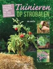 Tuinieren op strobalen : de revolutionaire methode voor het telen van groenten en kruiden : overal, vroeger in het ...