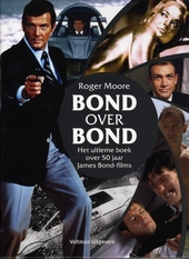 Bond over Bond : het ultieme boek over 50 jaar James Bond-films