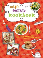 Mijn eerste kookboek : 35 leuke en gemakkelijke recepten voor kinderen