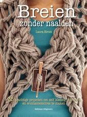Breien zonder naalden : 35 prachtige projecten om zelf kleding, sieraden en woonaccessoires te maken